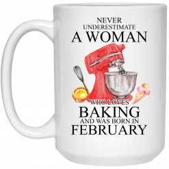 A Woman Who Loves Baking And Was Born In February Mug
