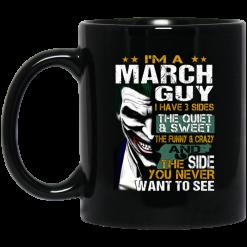 I Am A March Guy I Have 3 Sides Mug