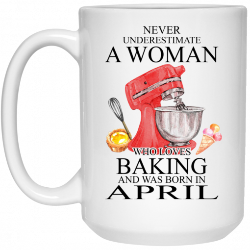 A Woman Who Loves Baking And Was Born In April Mug