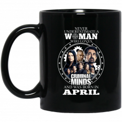 Never Underestimate A Woman Who Loves Criminal Minds And Was Born In April Mug