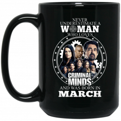 Never Underestimate A Woman Who Loves Criminal Minds And Was Born In March Mug