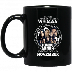 Never Underestimate A Woman Who Loves Criminal Minds And Was Born In November Mug