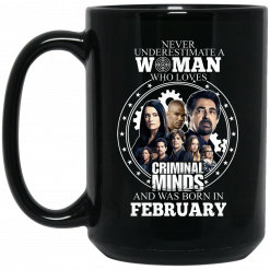 Never Underestimate A Woman Who Loves Criminal Minds And Was Born In February Mug