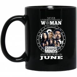 Never Underestimate A Woman Who Loves Criminal Minds And Was Born In June Mug