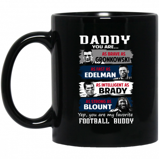 Daddy You Are As Brave As Gronkowski As Fast As Edelman As Intelligent As Brady As Strong As Blount Mug
