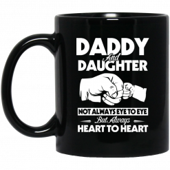 Daddy And Daughter Not Always Eye To Eye But Always Heart To Heart Mug