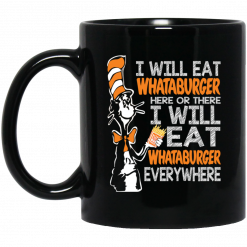 Dr. Seuss I Will Eat Whataburger Here Or There I Will Eat Whataburger Every Where Mug