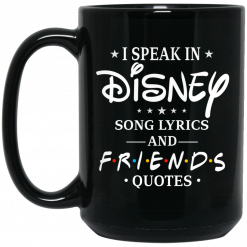 I Speak In Disney Song Lyrics and Friends Quotes Mug