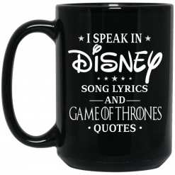 I Speak In Disney Song Lyrics and Game Of Thrones Quotes Mug