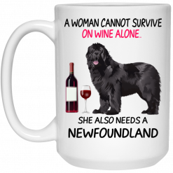 A Woman Cannot Survive On Wine Alone She Also Needs A Newfoundland Mug