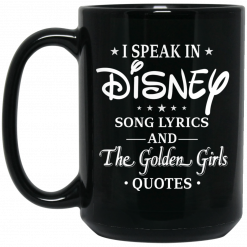 I Speak In Disney Song Lyrics and The Golden Girls Quotes Mug