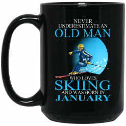 Never Underestimate An Old Man Who Loves Skiing And Was Born In January Mug