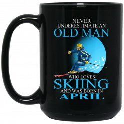 Never Underestimate An Old Man Who Loves Skiing And Was Born In April Mug