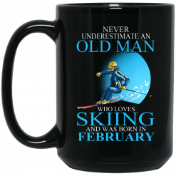 Never Underestimate An Old Man Who Loves Skiing And Was Born In February Mug