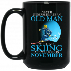 Never Underestimate An Old Man Who Loves Skiing And Was Born In November Mug