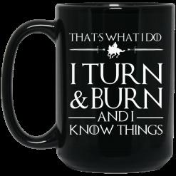That's What I Do I Turn Burn And I Know Things Mug