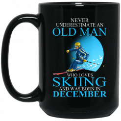 Never Underestimate An Old Man Who Loves Skiing And Was Born In December Mug