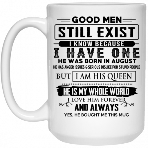 Good Men Still Exist I Have One He Was Born In August Mug