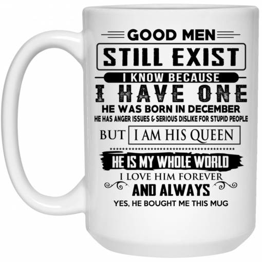 Good Men Still Exist I Have One He Was Born In December Mug