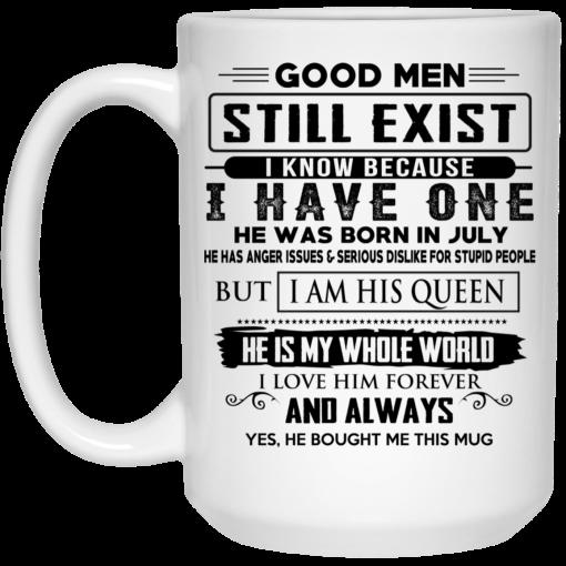 Good Men Still Exist I Have One He Was Born In July Mug