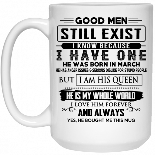 Good Men Still Exist I Have One He Was Born In March Mug