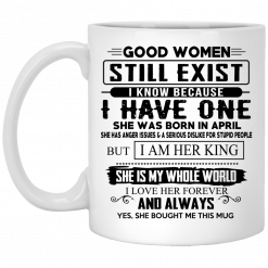 Good Women Still Exist I Have One She Was Born In April Mug