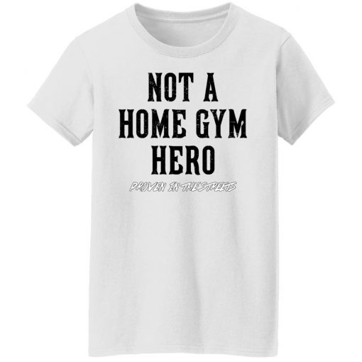 Robert Oberst Not A Home Gym Hero Proven In The Streets T-Shirts, Hoodies, Long Sleeve
