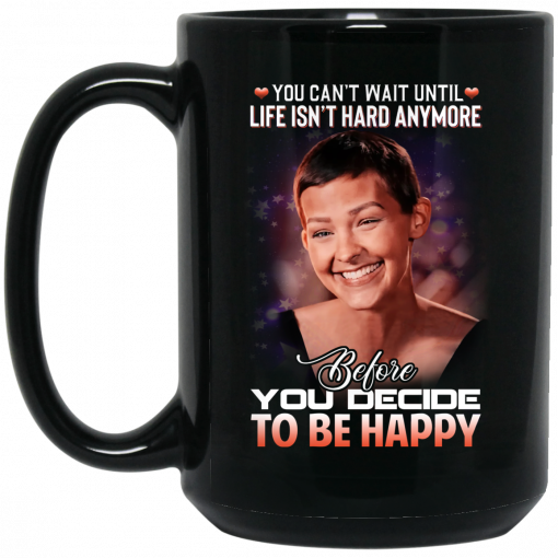 Jane Marczewski Nightbirde You Can't Wait Until Life Isn't Hard Anymore Before You Decide To Be Happy Mug