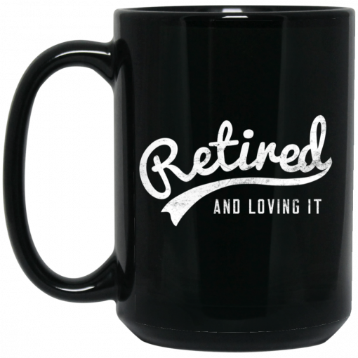 Retired And Loving It Mug