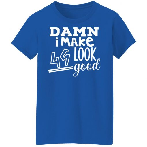 Damn I Make 49 Look Good T-Shirts, Hoodies, Long Sleeve
