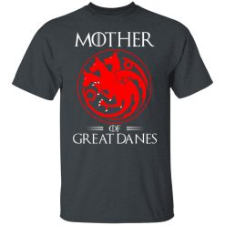 Game of Thrones Mother of Great Danes T-Shirts, Hoodies, Long Sleeve