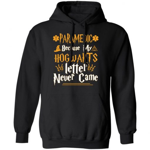 Paramedic Because My Hogwarts Letter Never Came T-Shirts, Hoodies, Long Sleeve
