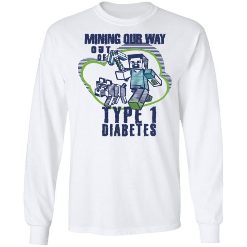 Mining Our Way Out Of Type 1 Diabetes T-Shirts, Hoodies, Long Sleeve