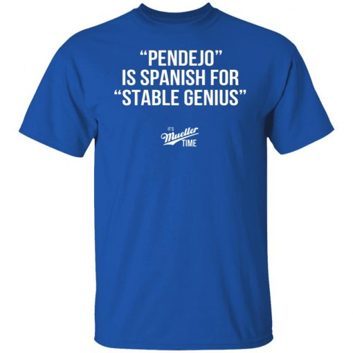 Pendejo Is Spanish For Stable Genius It's Mueller Time T-Shirts, Hoodies, Long Sleeve