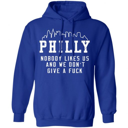 Philly Nobody Likes Us And We Don't Give A Fuck T-Shirts, Hoodies, Long Sleeve