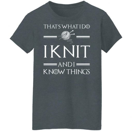 That's What I Do I Knit And I Know Things Game Of Thrones T-Shirts, Hoodies, Long Sleeve