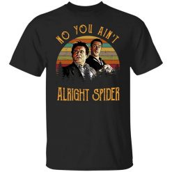 Goodfellas Tommy DeVito Jimmy Conway No You Ain't Alright Spider T-Shirts, Hoodies, Long Sleeve