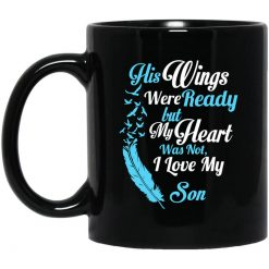 His Wings Were Ready But My Heart Was Not I Love My Son Mom Mug