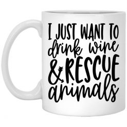 I Just Want To Drink Wine And Rescue Animals Mug