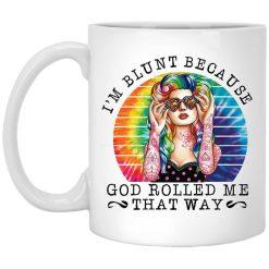 I'm Blunt Because God Rolled Me That Way Mug