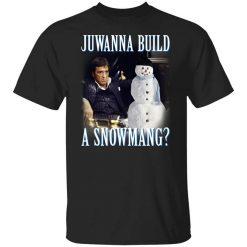 Juwanna Build A Snowmang T-Shirts, Hoodies, Long Sleeve