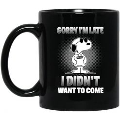 Snoopy Sorry I'm Late I Didn't Want To Come Mug