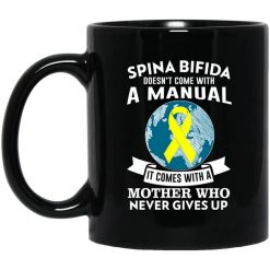 Spina Bifida Doesn't Come With A Manual It Comes With A Mother WHO Never Gives Up Mug
