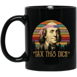 Tax This Dick Benjamin Franklin Mug