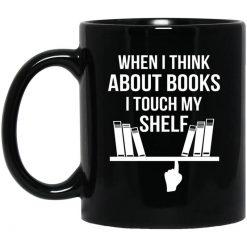 When I Think About Books I Touch My Shelf Mug