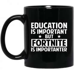 Education Is Important But Fortnite Is Importanter Mug