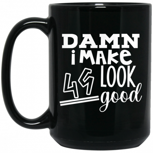 Damn I Make 49 Look Good Mug