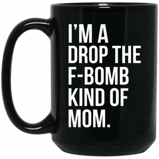 I'm A Drop The F-Bomb Kind Of Mom Mug