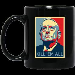 Mad Dog James Mattis Kill 'Em All Mug