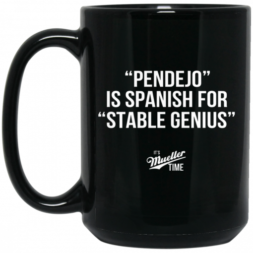 Pendejo Is Spanish For Stable Genius It's Mueller Time Mug